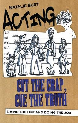 Acting: Cut the Crap, Cue the Truth: Living the Life and Doing the Job