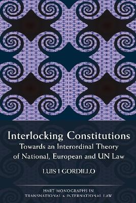 Interlocking Constitutions: Towards an Interordinal Theory of National, European and UN Law