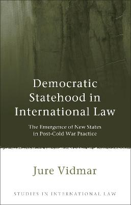 Democratic Statehood in International Law: The Emergence of New States in Post-Cold War Practice