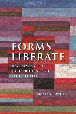 Forms Liberate: Reclaiming the Jurisprudence of Lon L Fuller