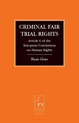 Criminal Fair Trial Rights: Article 6 of the European Convention on Human Rights