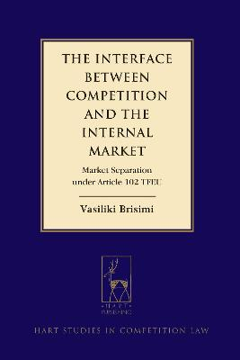 The Interface between Competition and the Internal Market: Market Separation under Article 102 TFEU