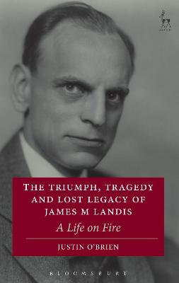 The Triumph, Tragedy and Lost Legacy of James M Landis: A Life on Fire
