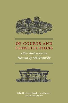 Of Courts and Constitutions: Liber Amicorum in Honour of Nial Fennelly