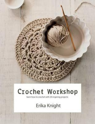 Crochet Workshop: Learn How to Crochet with 20 Inspiring Projects