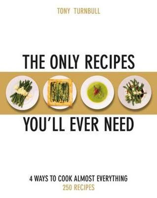 The Only Recipes You'll Ever Need: 4 Ways to Cook Almost Everything