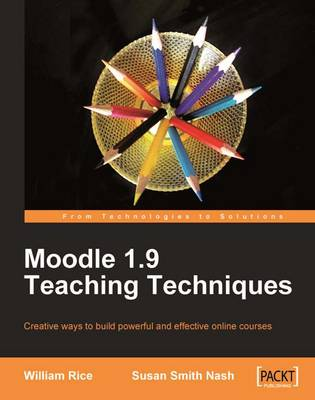 Moodle 1.9 Teaching Techniques: Creative Ways to Build Powerful and Effective Online Courses