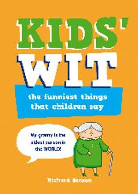 Kids' Wit: The Funniest Things that Children Say