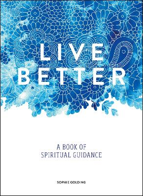Live Better: A Book of Spiritual Guidance