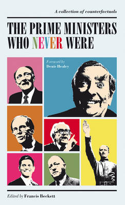 Prime Ministers Who Never Were: A Collection of Counterfactuals