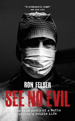 See No Evil: The true story of a Mafia Doctor's double life