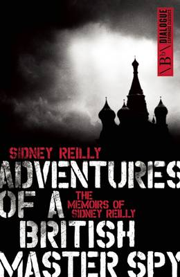 Adventure of a British Master Spy: The Memoirs of Sidney Reilly