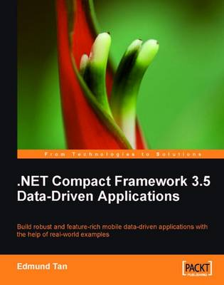 NET Compact Framework 3.5 Data Driven Applications: Build Robust and Feature-Rich Mobile Data-Driven Applications with the Help of Real-World Examples