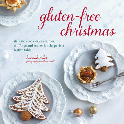 Gluten-Free Christmas: Cookies, Cakes, Pies, Stuffings & Sauces for the Perfect Festive Table