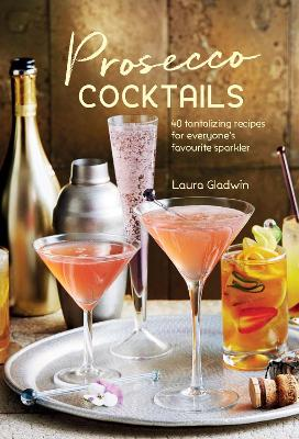 Prosecco Cocktails: 40 Tantalizing Recipes for Everyone's Favourite Sparkler