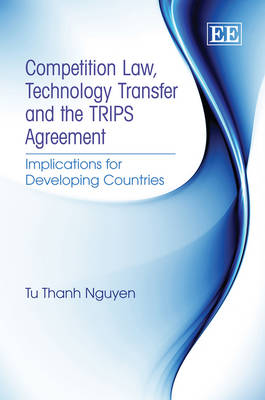 Competition Law, Technology Transfer and the Trips Agreement: Implications for Developing Countries