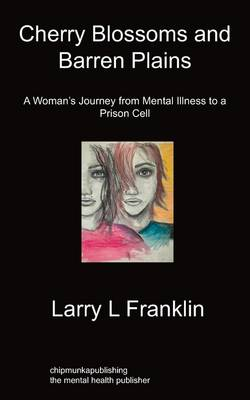 Cherry Blossoms & Barren Plains: A Woman's Journey From Mental Illness To A Prison Cell