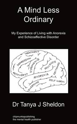 A Mind Less Ordinary: My Experience of Living with Anorexia and Schizoaffective Disorder
