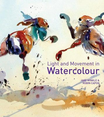 Light and Movement in Watercolour: Secrets and techniques for painting movement, light and shadow