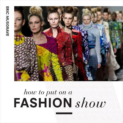 How to Put on a Fashion Show: A guide to presenting your own catwalk collection