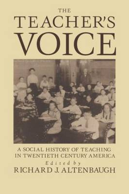 The Teacher's Voice: A Social History Of Teaching In 20th Century America