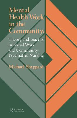 Mental Health Work In The Community: Theory And Practice In Social Work And Community Psychiatric Nursing