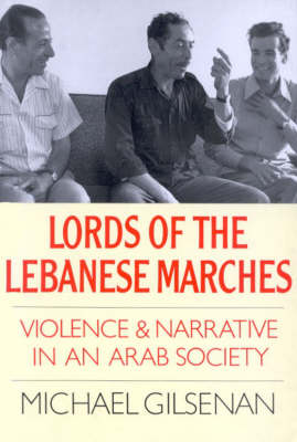 Lords of the Lebanese Marches: Violence, Power, Narrative in an Arab Society