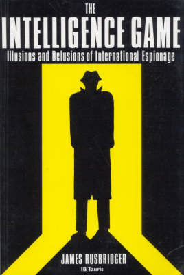 The Intelligence Game: The Illusions and Delusions of International Espionage
