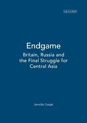 Endgame: Britain, Russia and the Final Struggle for Central Asia
