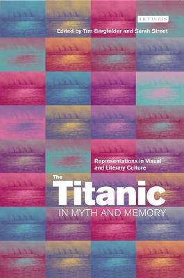 The Titanic in Myth and Memory: Representations in Visual and Literary Culture