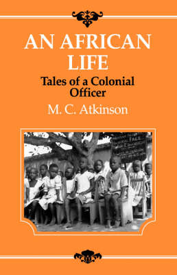 An African Life: Tales of a Colonial Officer
