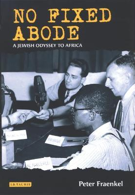 No Fixed Abode: A Jewish Odyssey to Freedom in Africa