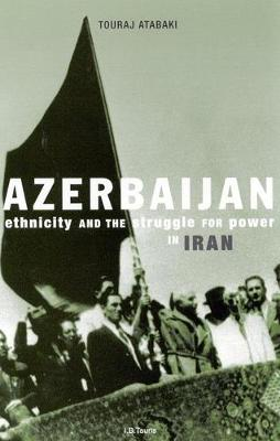 Azerbaijan: Ethnicity and Autonomy in Iran After the Second World War