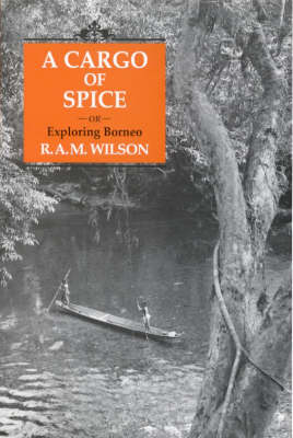 A Cargo of Spice: Or Borneo Explored