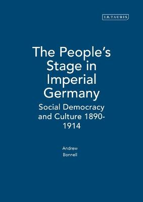 The People's Stage in Imperial Germany: Social Democracy and Culture 1890-1914