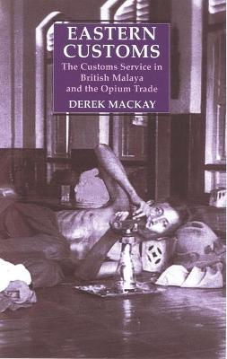 Eastern Customs: The Customs Service in British Malaya and the Hunt for Opium