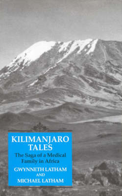 Kilimanjaro Tales: Saga of a Medical Family in Africa