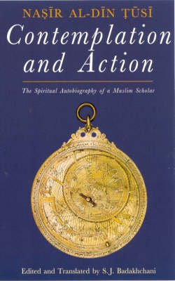 Contemplation and Action: The Spiritual Autobiography of a Muslim Scholar - Nasir al-Din Tusi