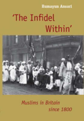 The Infidel Within: Muslims in Britain Since 1800