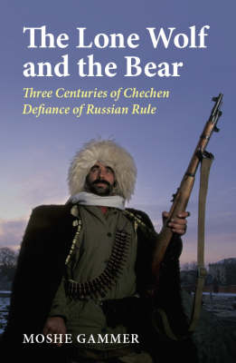 The Lone Wolf and the Bear: Three Centuries of Chechen Defiance - A History