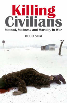 Killing Civilians: Method, Madness and Morality in War