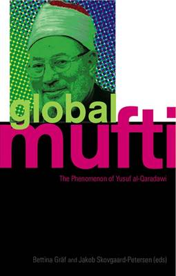 Global Mufti: The Phenomenon of Yusuf Al-Qaradawi