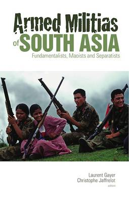 Armed Militias of South Asia: Fundamentalists, Maoists and Separatists