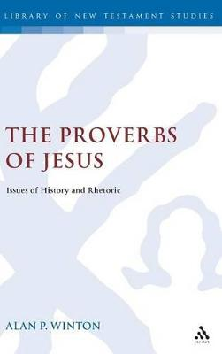The Proverbs of Jesus: Issues of History and Rhetoric