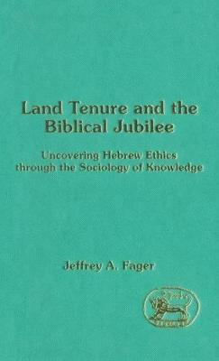 Land Tenure and the Biblical Jubilee: Discovering a Moral World-view Through the Sociology of Knowledge