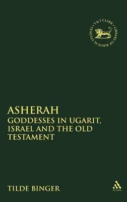 Asherah: Goddess in Ugarit, Israel and the Old Testament