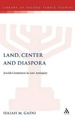 Land, Centre and Diaspora: Jewish Perceptions of National Dispersion and Land Centrality in Late Antiquity