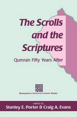 The Scrolls and the Scriptures: Qumran Fifty Years After