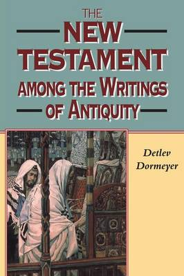 The New Testament Among the Writings of Antiquity