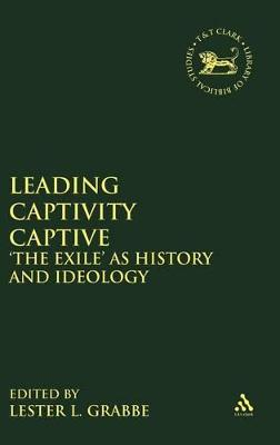 Leading Captivity Captive: Exile as History and Ideology